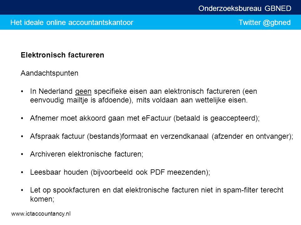 Het ideale online accountantskantoor Twitter @gbned Onderzoeksbureau GBNED www.ictaccountancy.nl Elektronisch factureren Aandachtspunten In Nederland