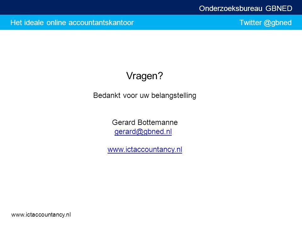 Het ideale online accountantskantoor Twitter @gbned Onderzoeksbureau GBNED www.ictaccountancy.nl Vragen? Bedankt voor uw belangstelling Gerard Bottema