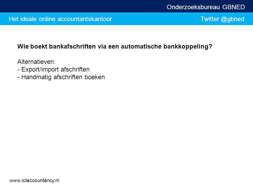 Het ideale online accountantskantoor Twitter @gbned Onderzoeksbureau GBNED www.ictaccountancy.nl Wie boekt bankafschriften via een automatische bankko