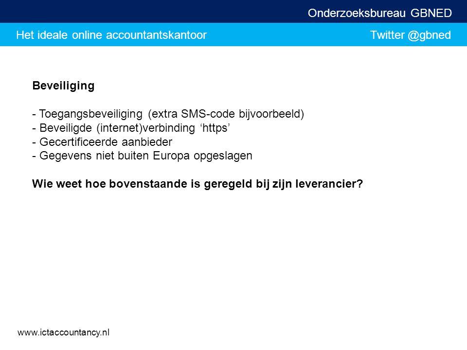 Het ideale online accountantskantoor Twitter @gbned Onderzoeksbureau GBNED www.ictaccountancy.nl Beveiliging - Toegangsbeveiliging (extra SMS-code bij
