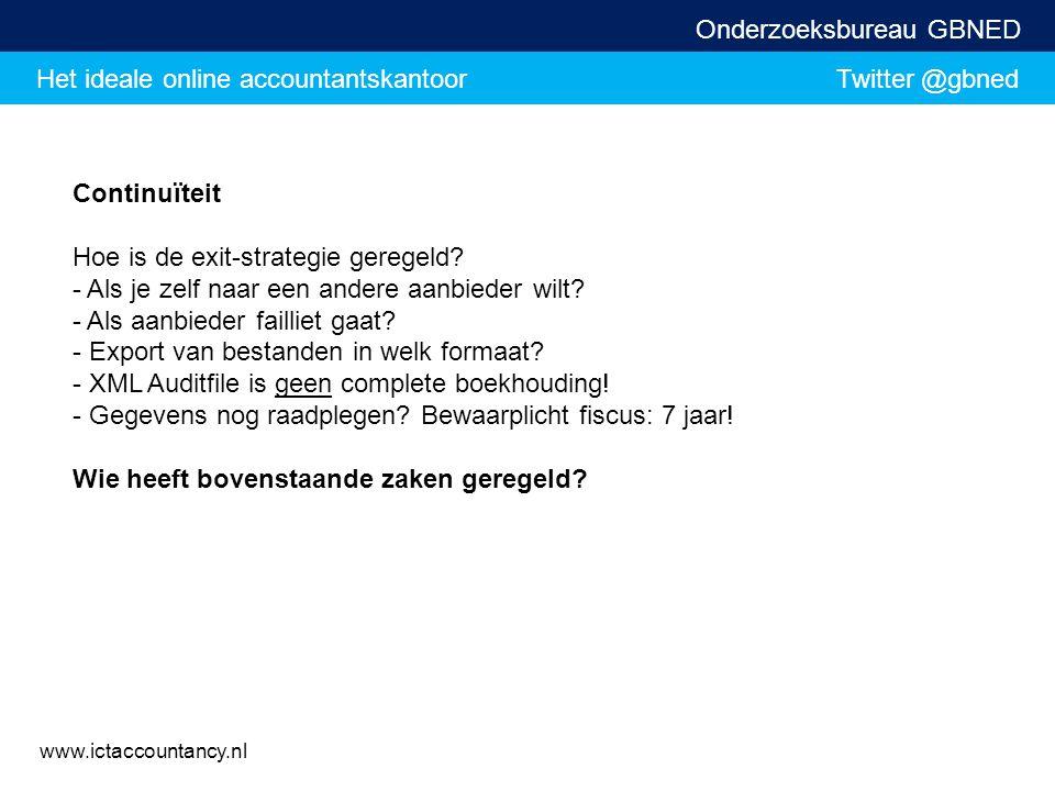 Het ideale online accountantskantoor Twitter @gbned Onderzoeksbureau GBNED www.ictaccountancy.nl Continuïteit Hoe is de exit-strategie geregeld? - Als