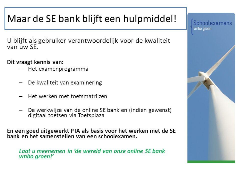 Maar de SE bank blijft een hulpmiddel! U blijft als gebruiker verantwoordelijk voor de kwaliteit van uw SE. Dit vraagt kennis van: – Het examenprogram