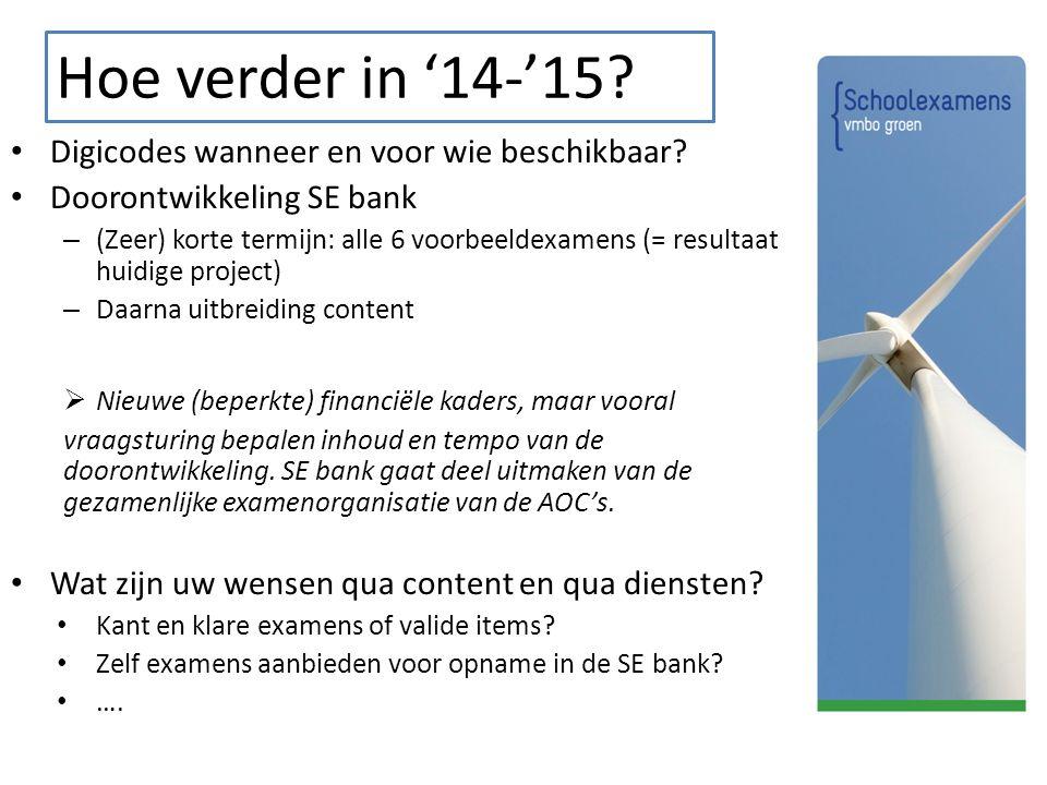Hoe verder in '14-'15? Digicodes wanneer en voor wie beschikbaar? Doorontwikkeling SE bank – (Zeer) korte termijn: alle 6 voorbeeldexamens (= resultaa