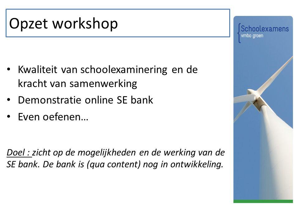 Opzet workshop Kwaliteit van schoolexaminering en de kracht van samenwerking Demonstratie online SE bank Even oefenen… Doel : zicht op de mogelijkhede