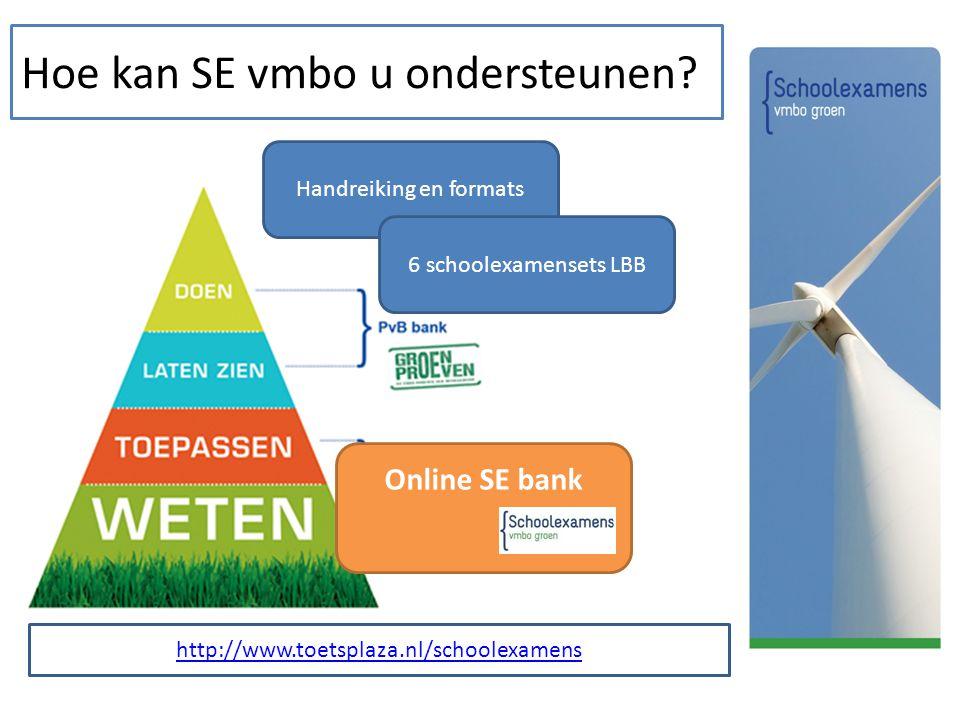 Hoe kan SE vmbo u ondersteunen? Handreiking en formats 6 schoolexamensets LBB Online SE bank http://www.toetsplaza.nl/schoolexamens