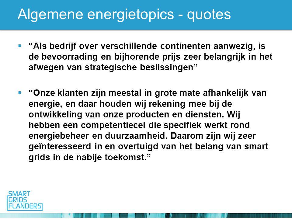 Algemene energietopics - quotes  Als bedrijf over verschillende continenten aanwezig, is de bevoorrading en bijhorende prijs zeer belangrijk in het afwegen van strategische beslissingen  Onze klanten zijn meestal in grote mate afhankelijk van energie, en daar houden wij rekening mee bij de ontwikkeling van onze producten en diensten.