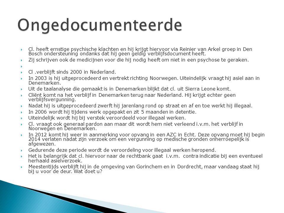  Cl. heeft ernstige psychische klachten en hij krijgt hiervoor via Reinier van Arkel groep in Den Bosch ondersteuning ondanks dat hij geen geldig ver