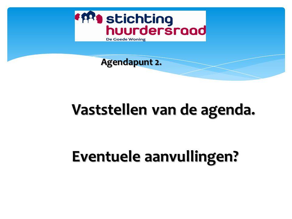 Agendapunt 2. Vaststellen van de agenda. Eventuele aanvullingen?