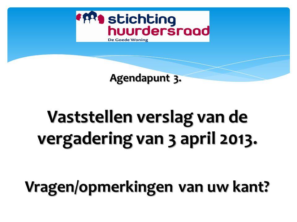Agendapunt 3. Vaststellen verslag van de vergadering van 3 april 2013. Vragen/opmerkingen van uw kant?