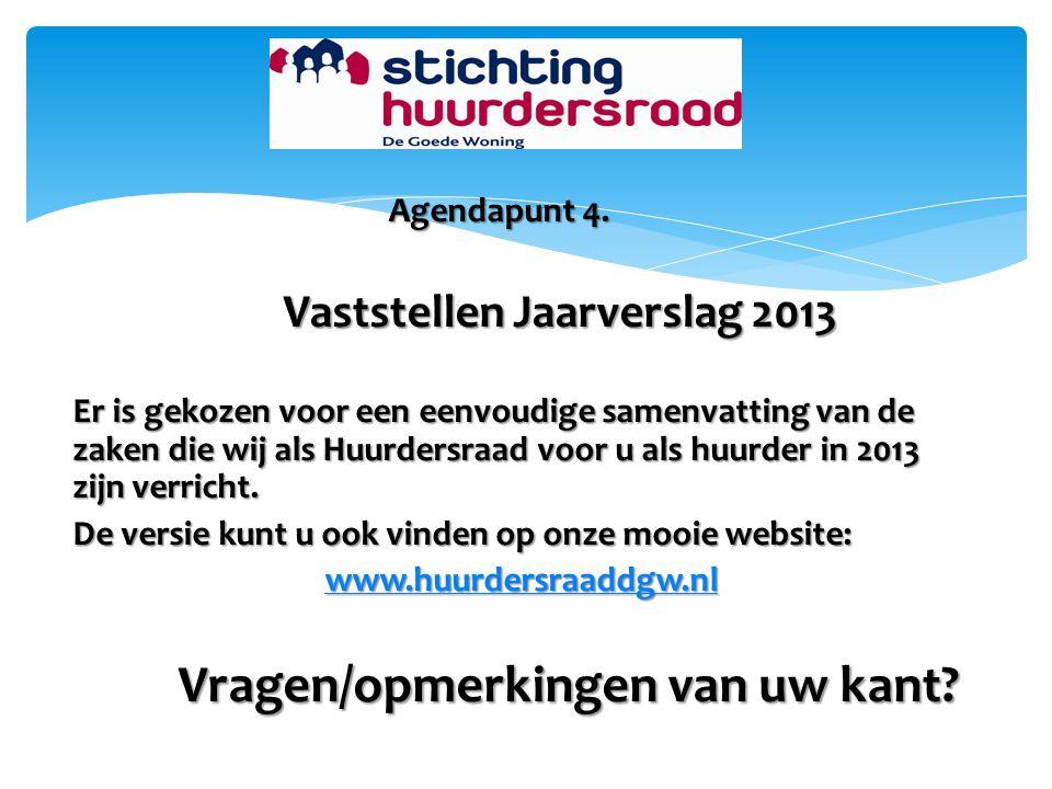 Agendapunt 4. Vaststellen Jaarverslag 2013 Er is gekozen voor een eenvoudige samenvatting van de zaken die wij als Huurdersraad voor u als huurder in