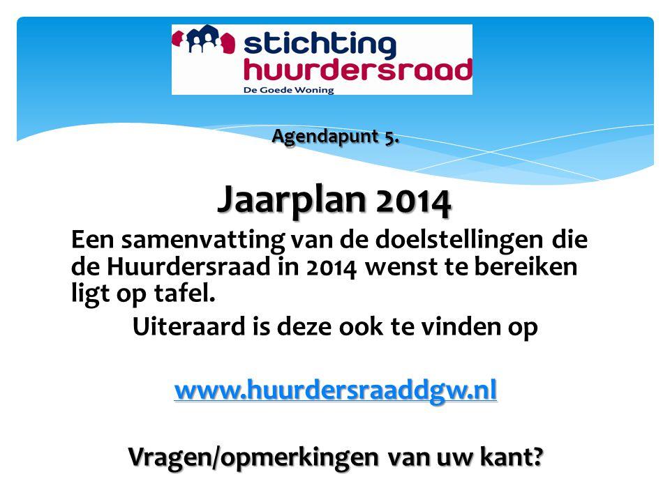 Agendapunt 5. Jaarplan 2014 Een samenvatting van de doelstellingen die de Huurdersraad in 2014 wenst te bereiken ligt op tafel. Uiteraard is deze ook