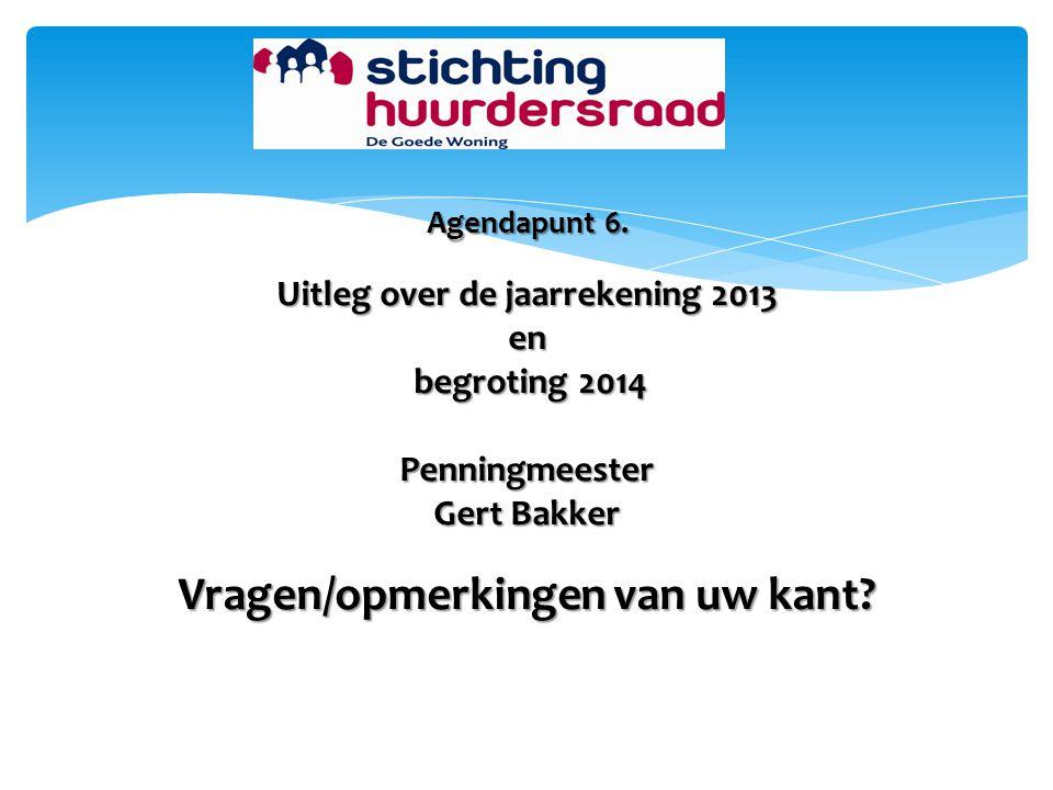 Agendapunt 6. Uitleg over de jaarrekening 2013 en begroting 2014 begroting 2014Penningmeester Gert Bakker Vragen/opmerkingen van uw kant?