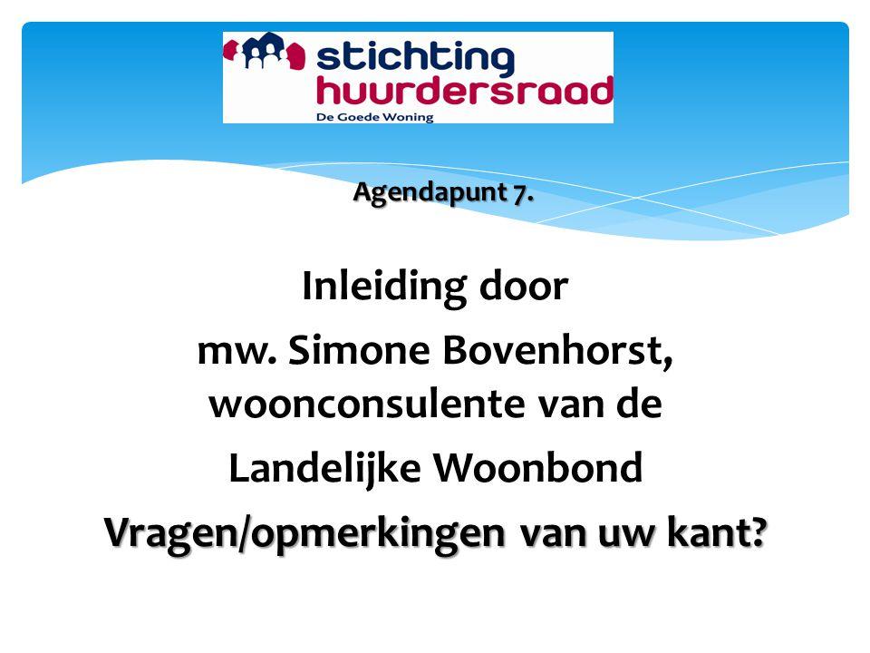 Agendapunt 7. Inleiding door mw. Simone Bovenhorst, woonconsulente van de Landelijke Woonbond Vragen/opmerkingen van uw kant?