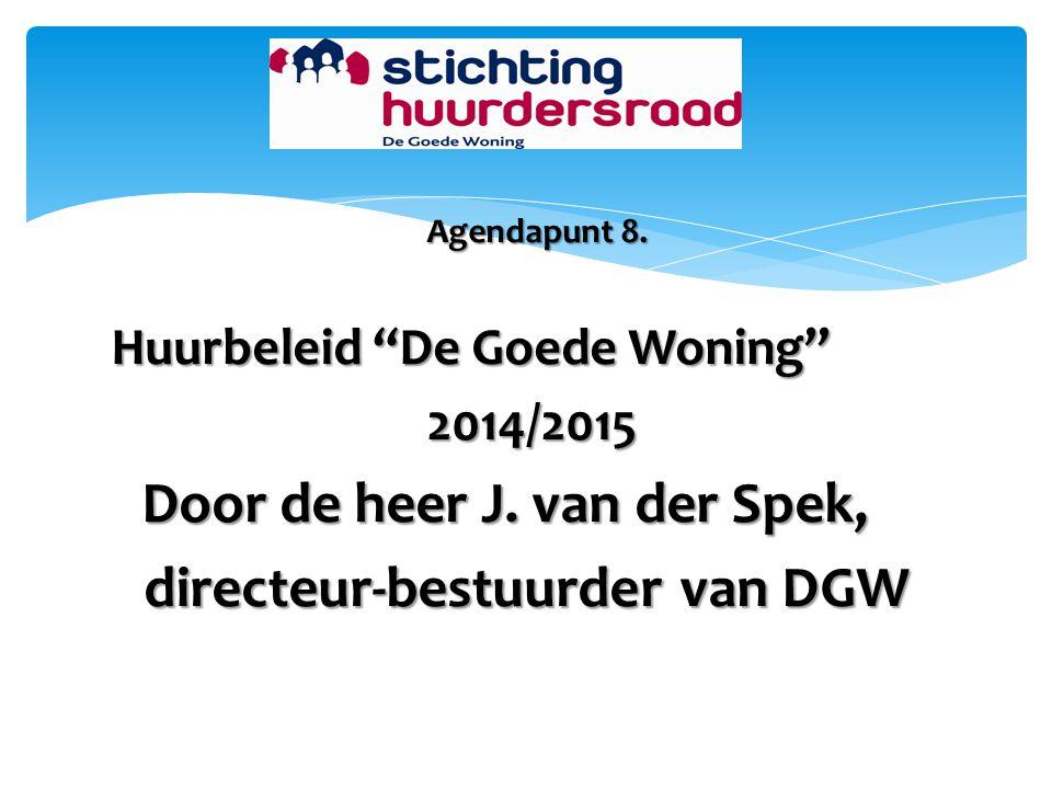 """Agendapunt 8. Huurbeleid """"De Goede Woning"""" 2014/2015 Door de heer J. van der Spek, directeur-bestuurder van DGW"""