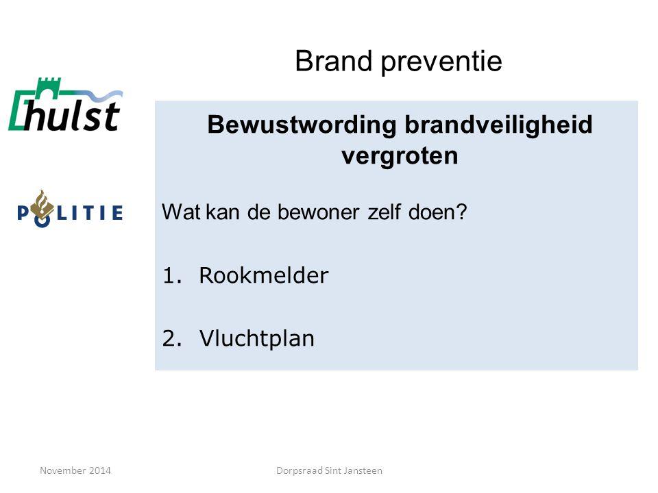 November 2014 Brand preventie Bewustwording brandveiligheid vergroten Wat kan de bewoner zelf doen? 1.Rookmelder 2. Vluchtplan Dorpsraad Sint Jansteen