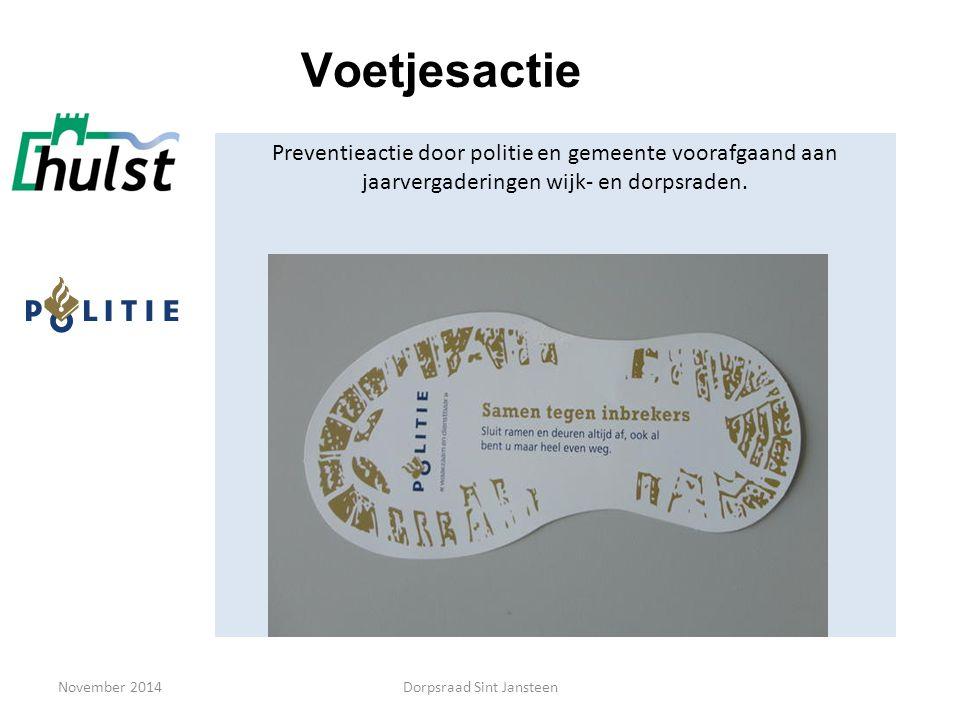 November 2014 Voetjesactie Preventieactie door politie en gemeente voorafgaand aan jaarvergaderingen wijk- en dorpsraden. Dorpsraad Sint Jansteen