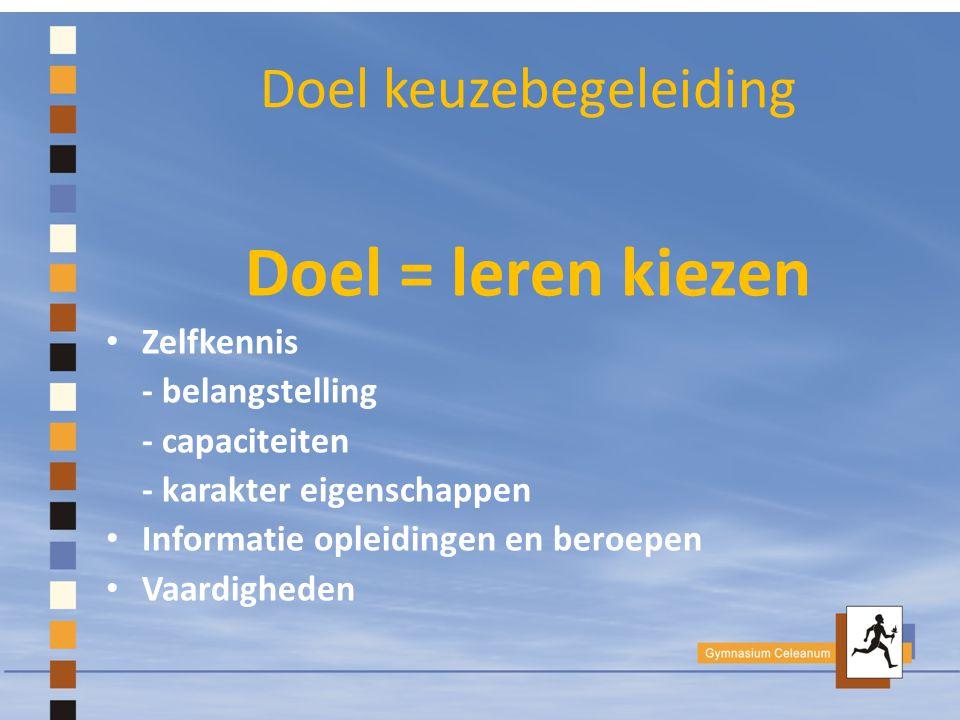 Doel keuzebegeleiding Doel = leren kiezen Zelfkennis - belangstelling - capaciteiten - karakter eigenschappen Informatie opleidingen en beroepen Vaardigheden