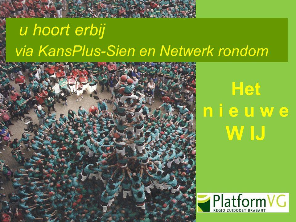 Het n i e u w e W IJ u hoort erbij via KansPlus-Sien en Netwerk rondom