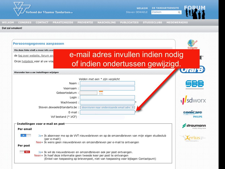 e-mail adres invullen indien nodig of indien ondertussen gewijzigd.