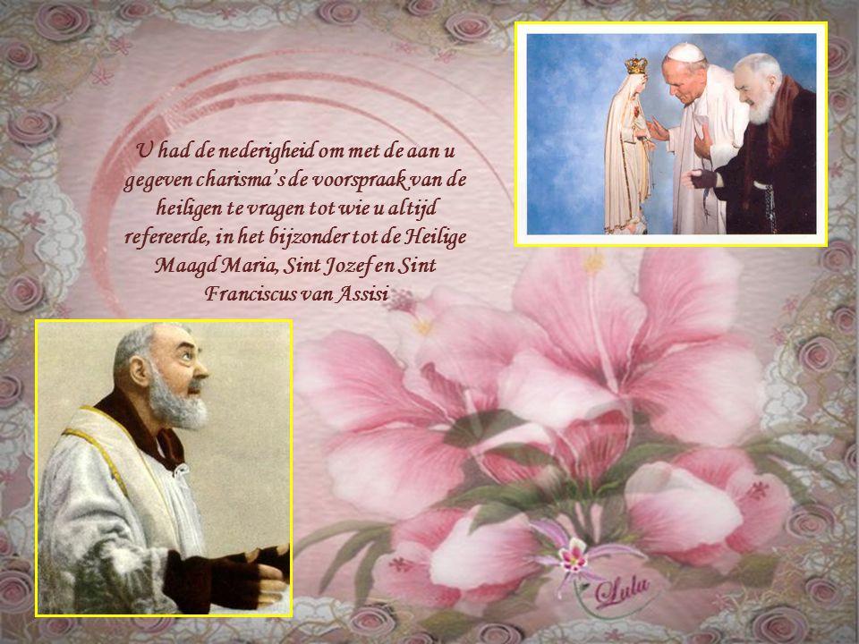 Met de heelmakende genade en met wonderen maakte u de kracht en de aanwezigheid van de Heilige Geest zichtbaar,de Genade van Jezus en de goedheid van