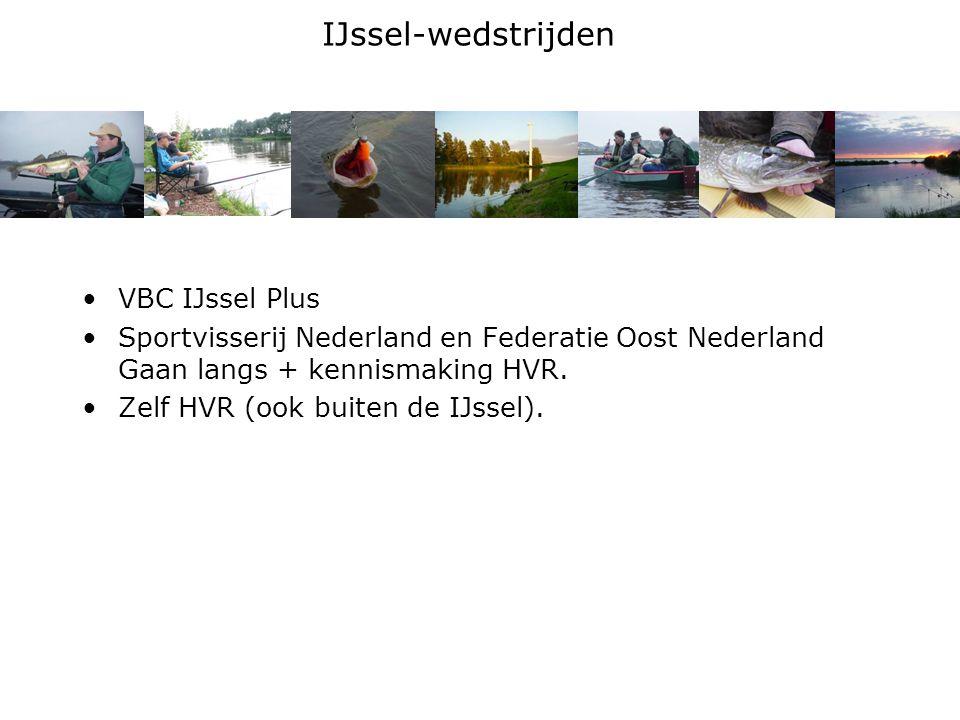 IJssel-wedstrijden VBC IJssel Plus Sportvisserij Nederland en Federatie Oost Nederland Gaan langs + kennismaking HVR.