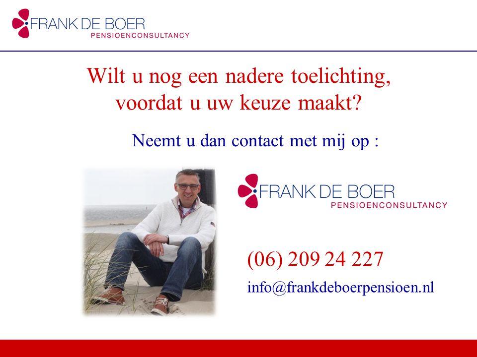 Neemt u dan contact met mij op : Wilt u nog een nadere toelichting, voordat u uw keuze maakt? (06) 209 24 227 info@frankdeboerpensioen.nl