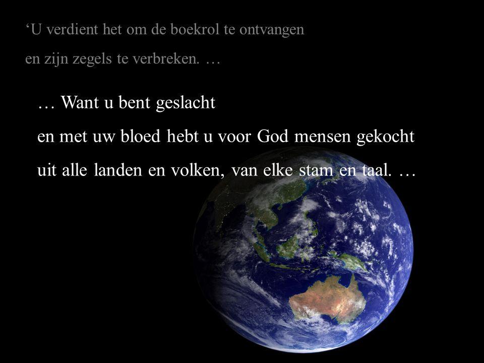 … Want u bent geslacht en met uw bloed hebt u voor God mensen gekocht uit alle landen en volken, van elke stam en taal. … 'U verdient het om de boekro
