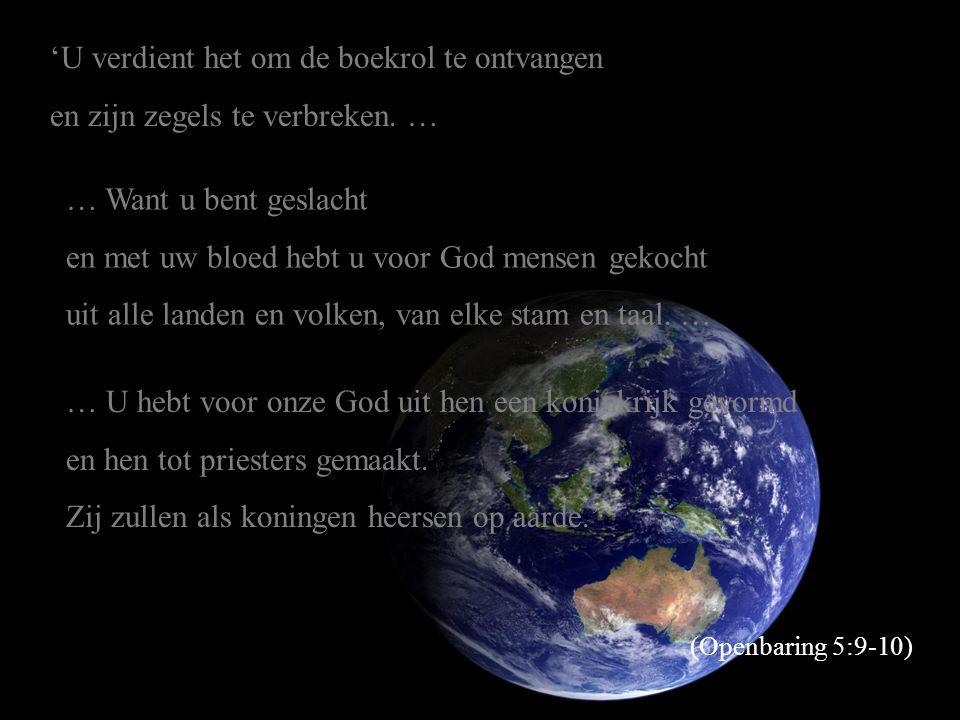 (Openbaring 5:9-10) … U hebt voor onze God uit hen een koninkrijk gevormd en hen tot priesters gemaakt. Zij zullen als koningen heersen op aarde.' 'U