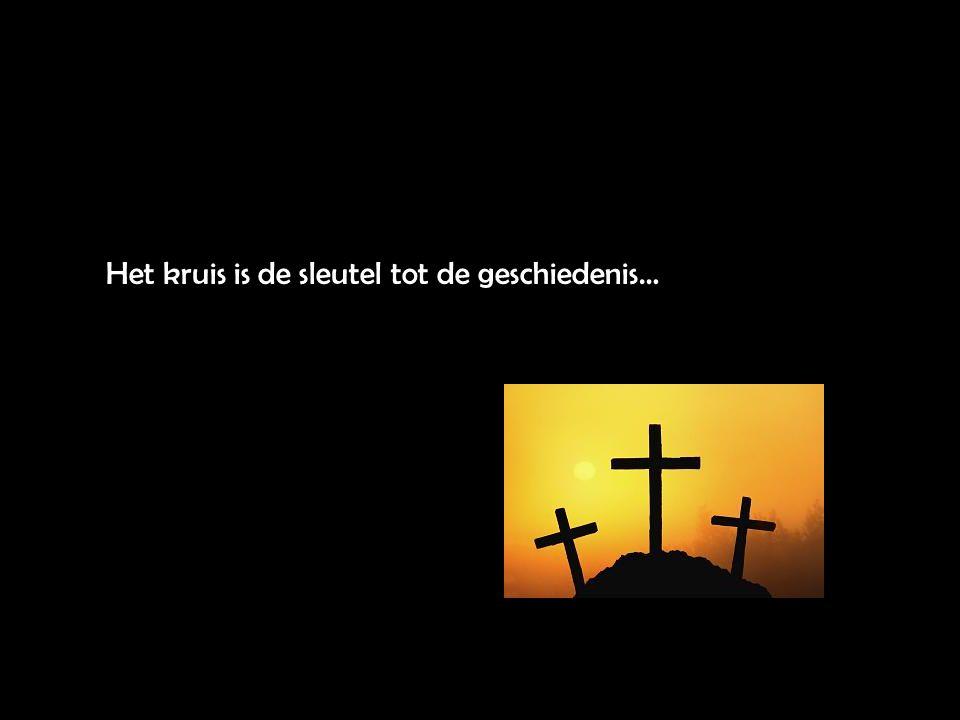 Het kruis is de sleutel tot de geschiedenis…