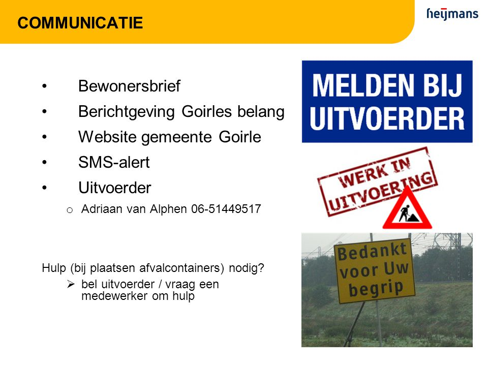 COMMUNICATIE Bewonersbrief Berichtgeving Goirles belang Website gemeente Goirle SMS-alert Uitvoerder o Adriaan van Alphen 06-51449517 Hulp (bij plaatsen afvalcontainers) nodig.