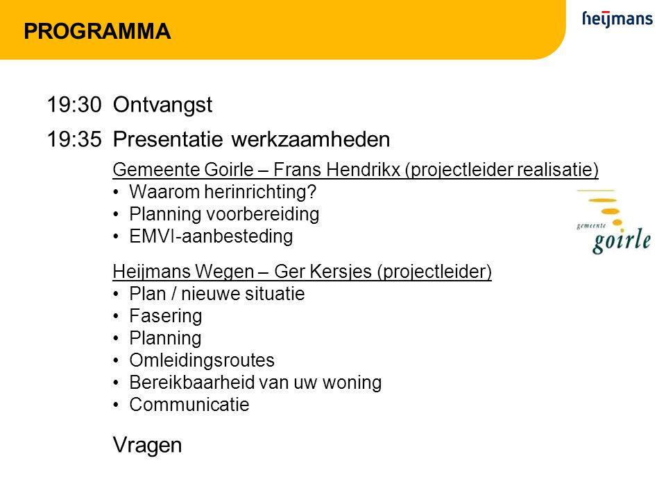 PROGRAMMA 19:30Ontvangst 19:35Presentatie werkzaamheden Gemeente Goirle – Frans Hendrikx (projectleider realisatie) Waarom herinrichting? Planning voo