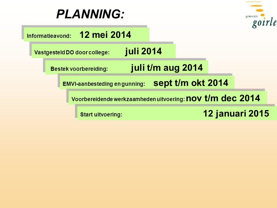 PLANNING: Informatieavond: 12 mei 2014 Vastgesteld DO door college: juli 2014 Bestek voorbereiding: juli t/m aug 2014 EMVI-aanbesteding en gunning: sept t/m okt 2014 Voorbereidende werkzaamheden uitvoering: nov t/m dec 2014 Start uitvoering: 12 januari 2015