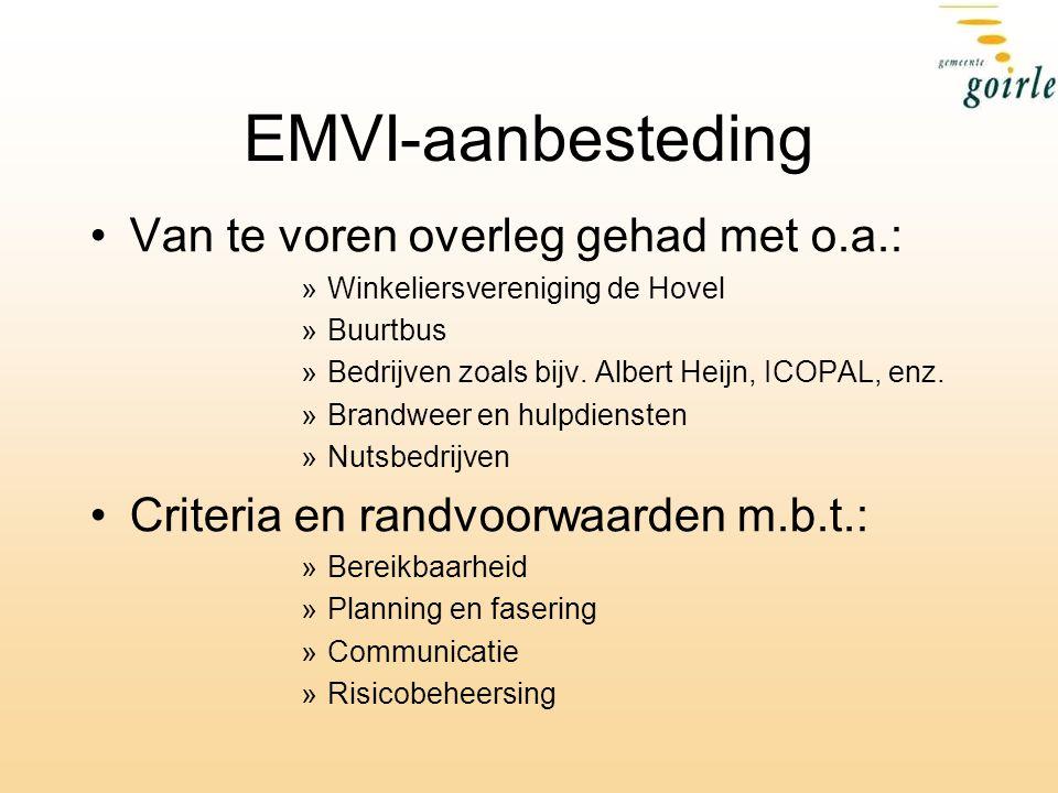 EMVI-aanbesteding Van te voren overleg gehad met o.a.: »Winkeliersvereniging de Hovel »Buurtbus »Bedrijven zoals bijv. Albert Heijn, ICOPAL, enz. »Bra