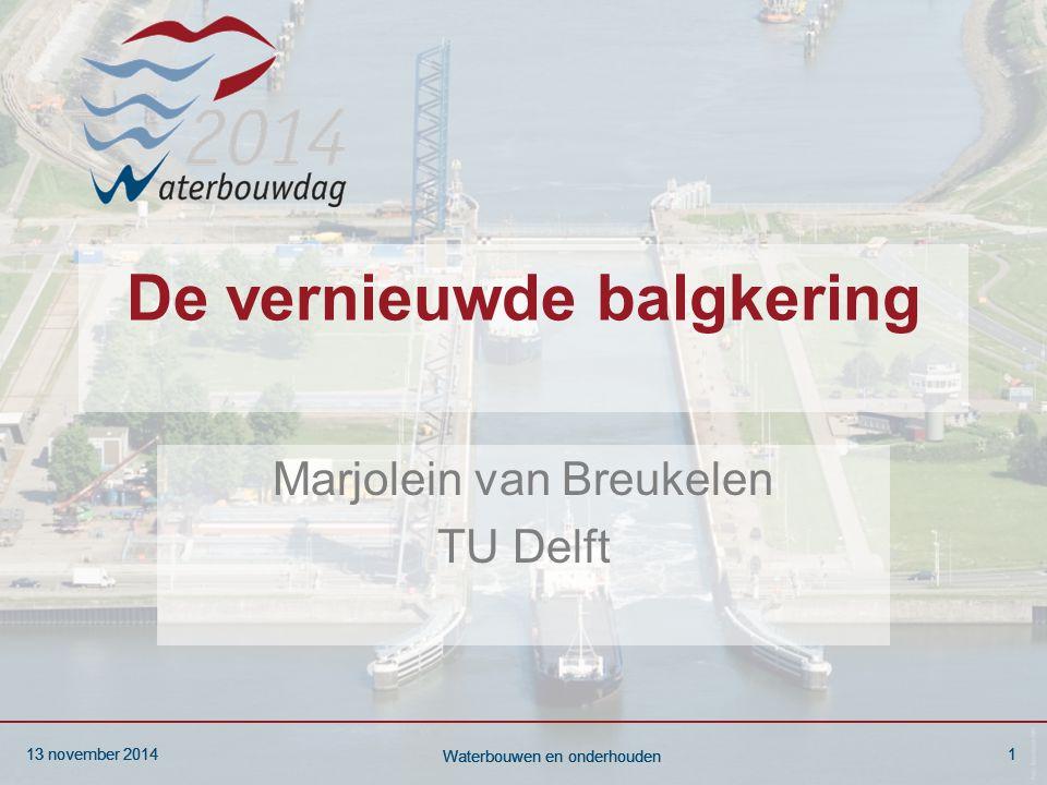 13 november 20141 Waterbouwen en onderhouden 13 november 20141 Waterbouwen en onderhouden 13 november 20141 Waterbouwen en onderhouden De vernieuwde balgkering Marjolein van Breukelen TU Delft