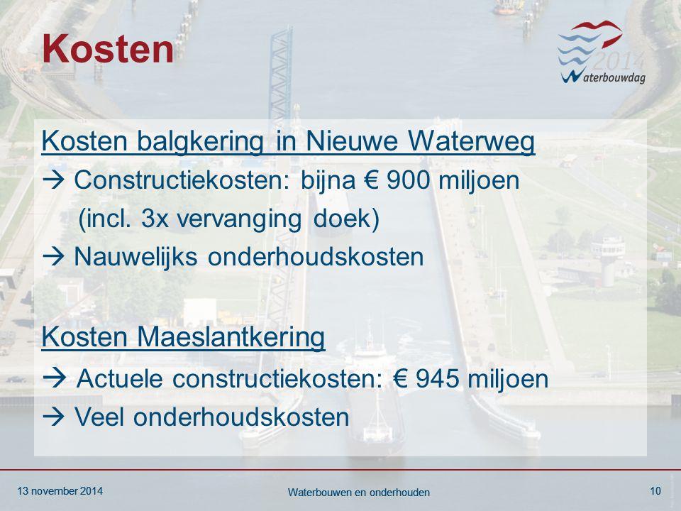 13 november 201410 Waterbouwen en onderhouden 13 november 201410 Waterbouwen en onderhouden 13 november 201410 Waterbouwen en onderhouden Kosten Kosten balgkering in Nieuwe Waterweg  Constructiekosten: bijna € 900 miljoen (incl.