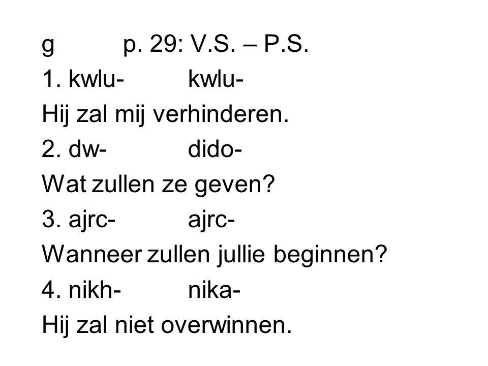 g p. 29: V.S. – P.S. 1. kwlu-kwlu- Hij zal mij verhinderen.