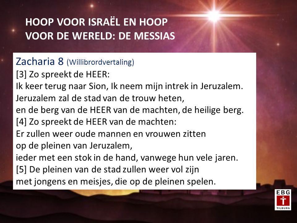 HOOP VOOR ISRAËL EN HOOP VOOR DE WERELD: DE MESSIAS Zacharia 8 (Willibrordvertaling) [3] Zo spreekt de HEER: Ik keer terug naar Sion, Ik neem mijn intrek in Jeruzalem.