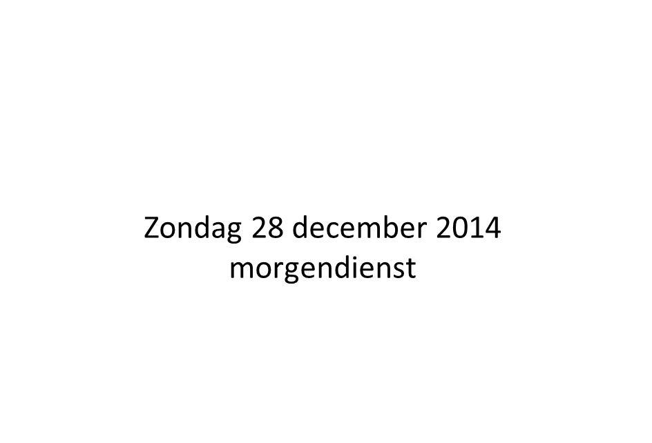 Zondag 28 december 2014 morgendienst