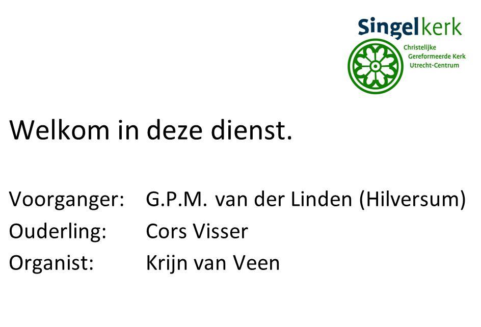 Welkom in deze dienst. Voorganger:G.P.M. van der Linden (Hilversum) Ouderling:Cors Visser Organist:Krijn van Veen