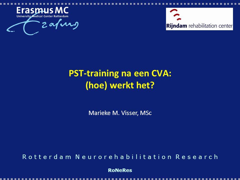 PST-training na een CVA: (hoe) werkt het? R o t t e r d a m N e u r o r e h a b i l i t a t i o n R e s e a r c h RoNeRes Marieke M. Visser, MSc