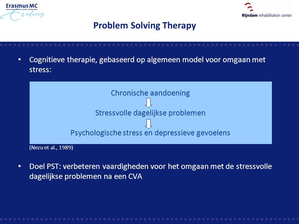 Problem Solving Therapy Cognitieve therapie, gebaseerd op algemeen model voor omgaan met stress:  (Nezu et al., 1989) Doel PST: verbeteren vaardighed