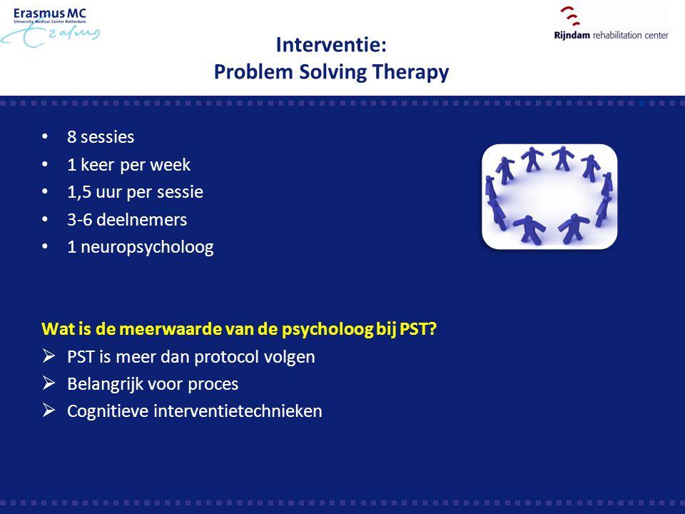 Interventie: Problem Solving Therapy 8 sessies 1 keer per week 1,5 uur per sessie 3-6 deelnemers 1 neuropsycholoog Wat is de meerwaarde van de psychol
