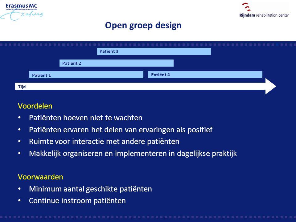 Open groep design Voordelen Patiënten hoeven niet te wachten Patiënten ervaren het delen van ervaringen als positief Ruimte voor interactie met andere