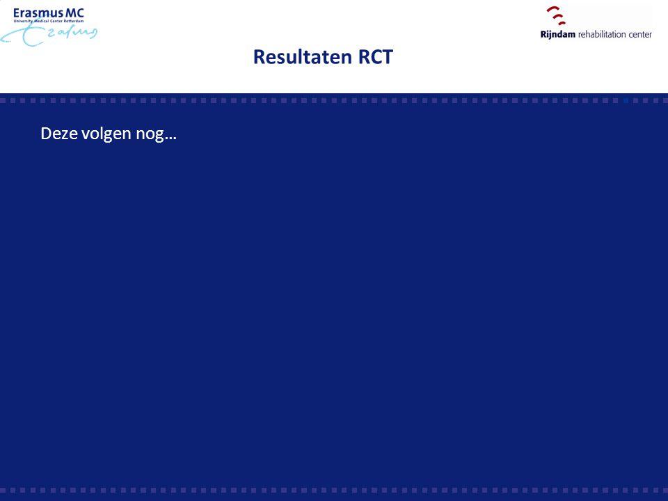Resultaten RCT Deze volgen nog…