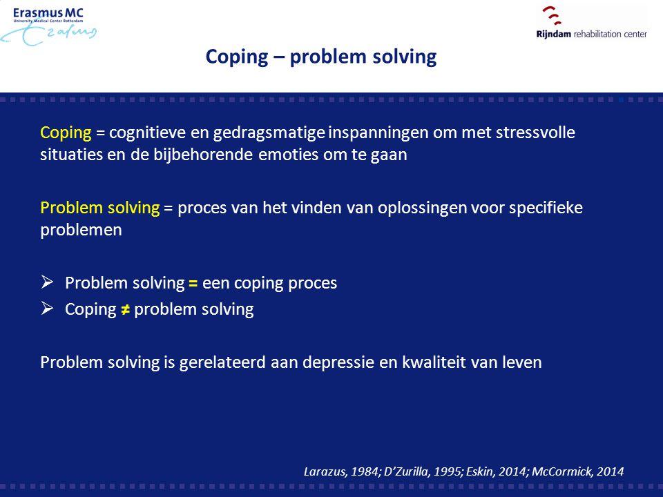 Coping – problem solving Coping = cognitieve en gedragsmatige inspanningen om met stressvolle situaties en de bijbehorende emoties om te gaan Problem