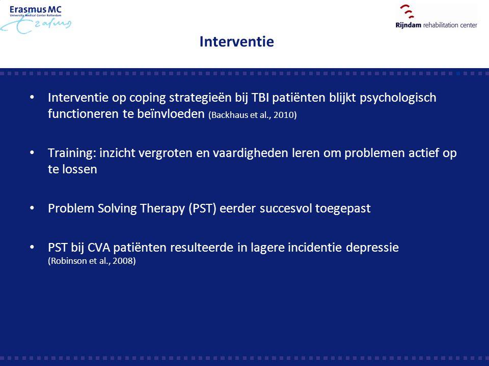Interventie Interventie op coping strategieën bij TBI patiënten blijkt psychologisch functioneren te beïnvloeden (Backhaus et al., 2010) Training: inz