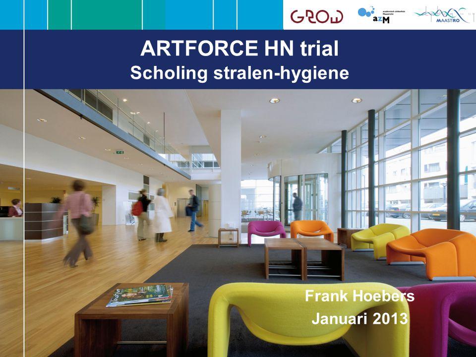 ARTFORCE HN trial Scholing stralen-hygiene Frank Hoebers Januari 2013
