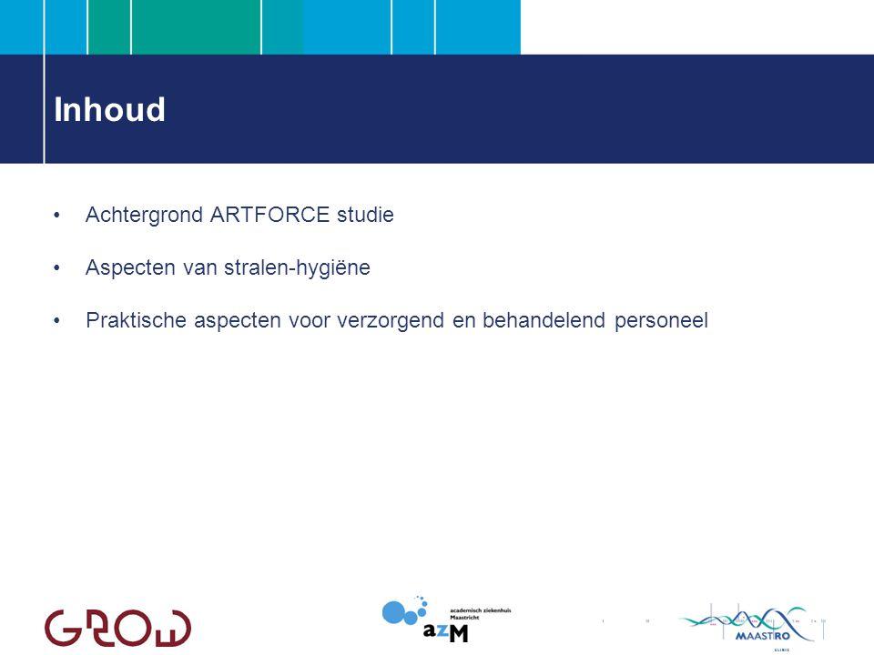 Inhoud Achtergrond ARTFORCE studie Aspecten van stralen-hygiëne Praktische aspecten voor verzorgend en behandelend personeel