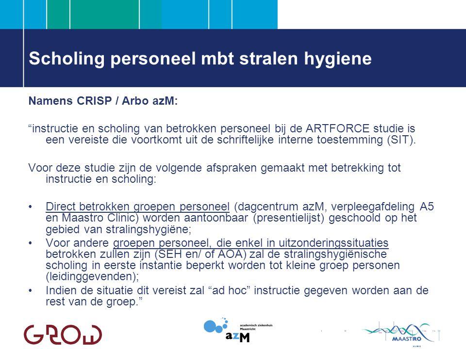 Scholing personeel mbt stralen hygiene Namens CRISP / Arbo azM: instructie en scholing van betrokken personeel bij de ARTFORCE studie is een vereiste die voortkomt uit de schriftelijke interne toestemming (SIT).