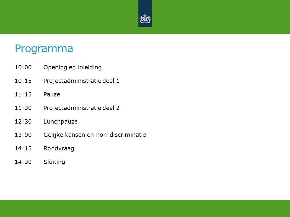 Programma 10:00Opening en inleiding 10:15Projectadministratie deel 1 11:15Pauze 11:30Projectadministratie deel 2 12:30Lunchpauze 13:00Gelijke kansen en non-discriminatie 14:15 Rondvraag 14:30 Sluiting